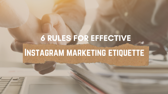 6 rules for effective Instagram marketing etiquette